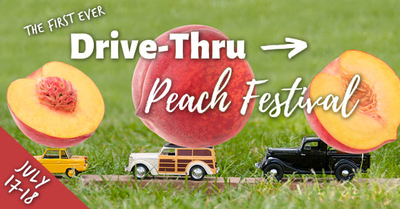 Drive-Thru Peach Festival - July 17-18, 2020